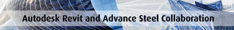 Autodesk Revit and Advance Steel Collaboration