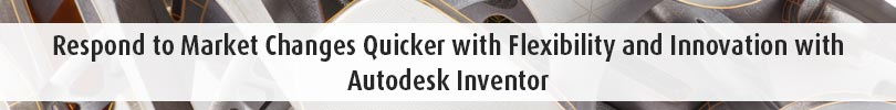 Respond to Market Changes Quicker with Flexibility and Innovation with Autodesk Inventor