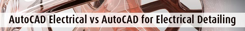 AutoCAD Electrical vs AutoCAD for Electrical Detailing Banner