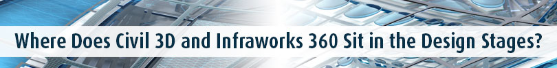 Where Does Civil 3D and Infraworks 360 Sit in the Design Stages