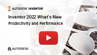 Inventor 2022 Whats New Productivity and Performance